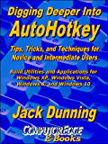 Digging Deeper into AutoHotkey: Tips, Tricks, and Techniques for Novice and Intermediate Users, Build Utilities and Applications for Windows XP, Windows ... 10 (AutoHotkey Tips and Tricks Book 2)