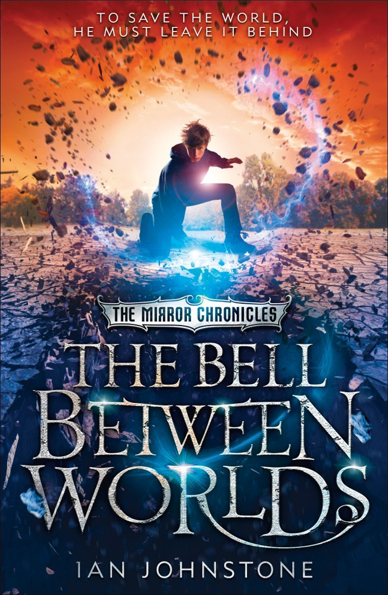 Amazon: The Bell Between Worlds (the Mirror Chronicles)  (9780008154288): Ian Johnstone: Books