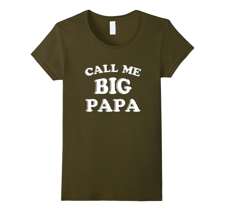 Call me big Papa Shirt