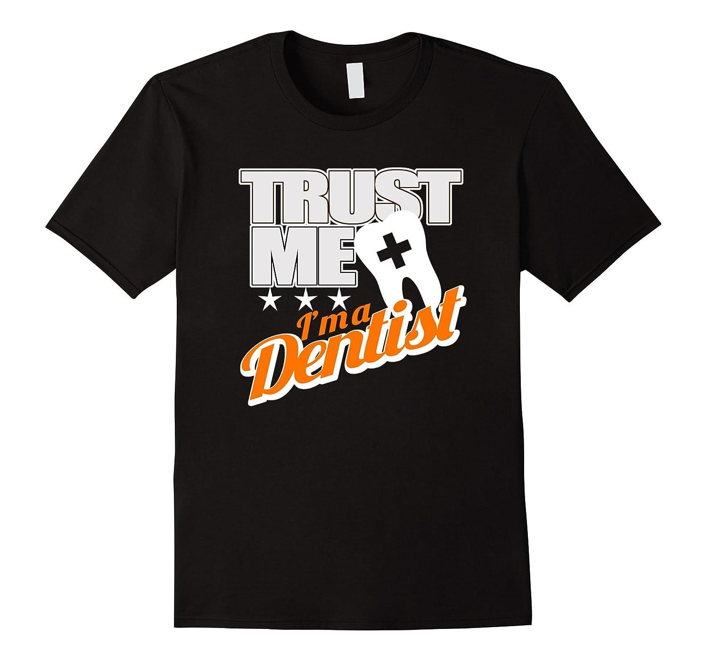 Trust Me Im A Dentist - Funny Dentist Shirts Gifts-TD