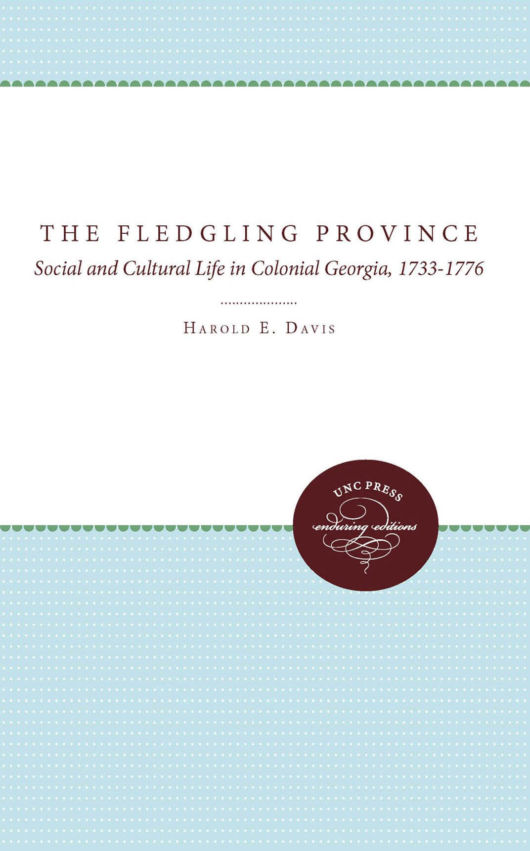 The Fledgling Province: Social and Cultural Life in Colonial Georgia, 1733-1776 (Published by the Omohundro Institute of Early American History and Culture and the University of North Carolina Press)