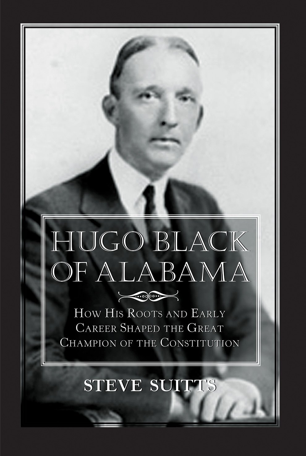 Download Hugo Black of Alabama: How His Roots and Early Career Shaped the Great Champion of the Constitution pdf epub