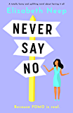 Never Say No: A totally funny and uplifting novel about having it all