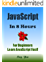 JAVASCRIPT: JavaScript in 8 Hours, For Beginners, Learn JavaScript Fast! Hands-On Projects! Learn JS Programming Language with Hands-On Projects in Easy ... Guide, Start Coding Today! (English Edition)