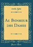 Au Bonheur Des Dames (Classic Reprint)