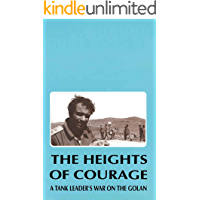 The Heights Of Courage: A Tank Leader's War On The Golan (English Edition)
