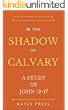 In The Shadow of Calvary: A Bible Study of John 12-17