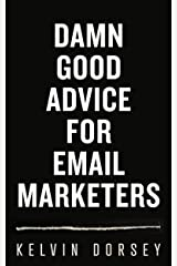 DAMN GOOD ADVICE FOR EMAIL MARKETERS Kindle Edition
