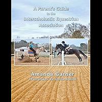 A Parent's Guide to the Interscholastic Equestrian Association