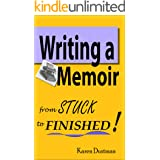 Writing A Memoir: From Stuck to Finished!: Helpful Step-by-Step Guide to Writing Family History and Putting Life Stories on P