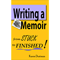 Writing A Memoir: From Stuck to Finished!: Helpful Step-by-Step Guide to Writing Family History and Putting Life Stories on Paper (English Edition)