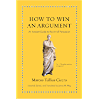 How to Win an Argument: An Ancient Guide to the Art of Persuasion (English Edition)