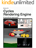 Blender 3D 2.7x Cycles Rendering Engine: A practical approach