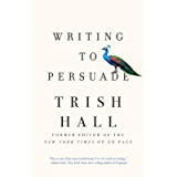 Writing to Persuade: How to Bring People Over to Your Side