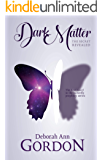 Dark Matter: The Secret Revealed: The First Novel in The Butterfly Prophecy Series