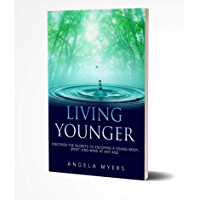 Living Younger: Discover the Secrets to enjoying a young body, spirit, and mind at any age! (English Edition)