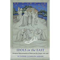 Idols in the East: European Representations of Islam and the Orient, 1100–1450