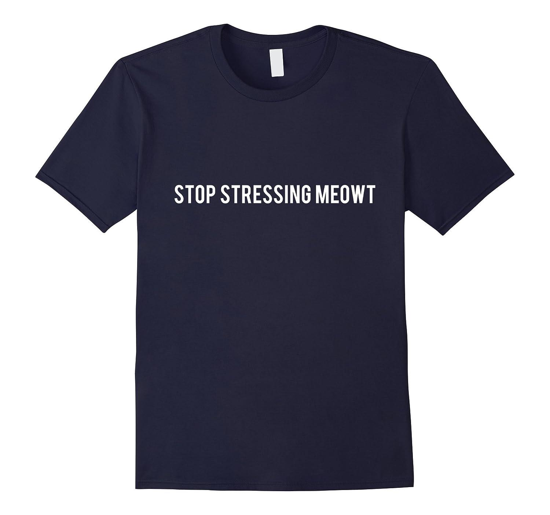 Stop Stressing Meowt T-Shirt Funny Cat Tee