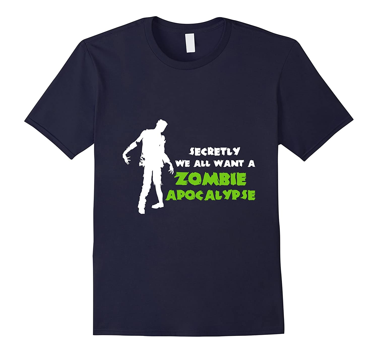 Secretly We All Want A Zombie Apocalypse - Zombie Shirt-TD