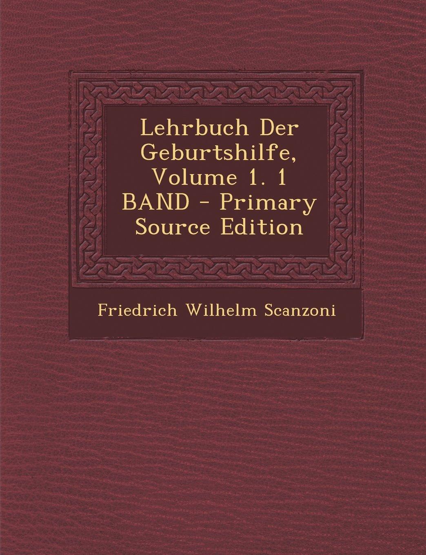 Lehrbuch Der Geburtshilfe, Volume 1. 1 Band - Primary Source Edition (German Edition) PDF