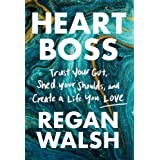 Heart Boss: Trust Your Gut, Shed Your Shoulds, and Create a Life You Love