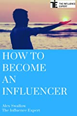 How To Become An Influencer Kindle Edition