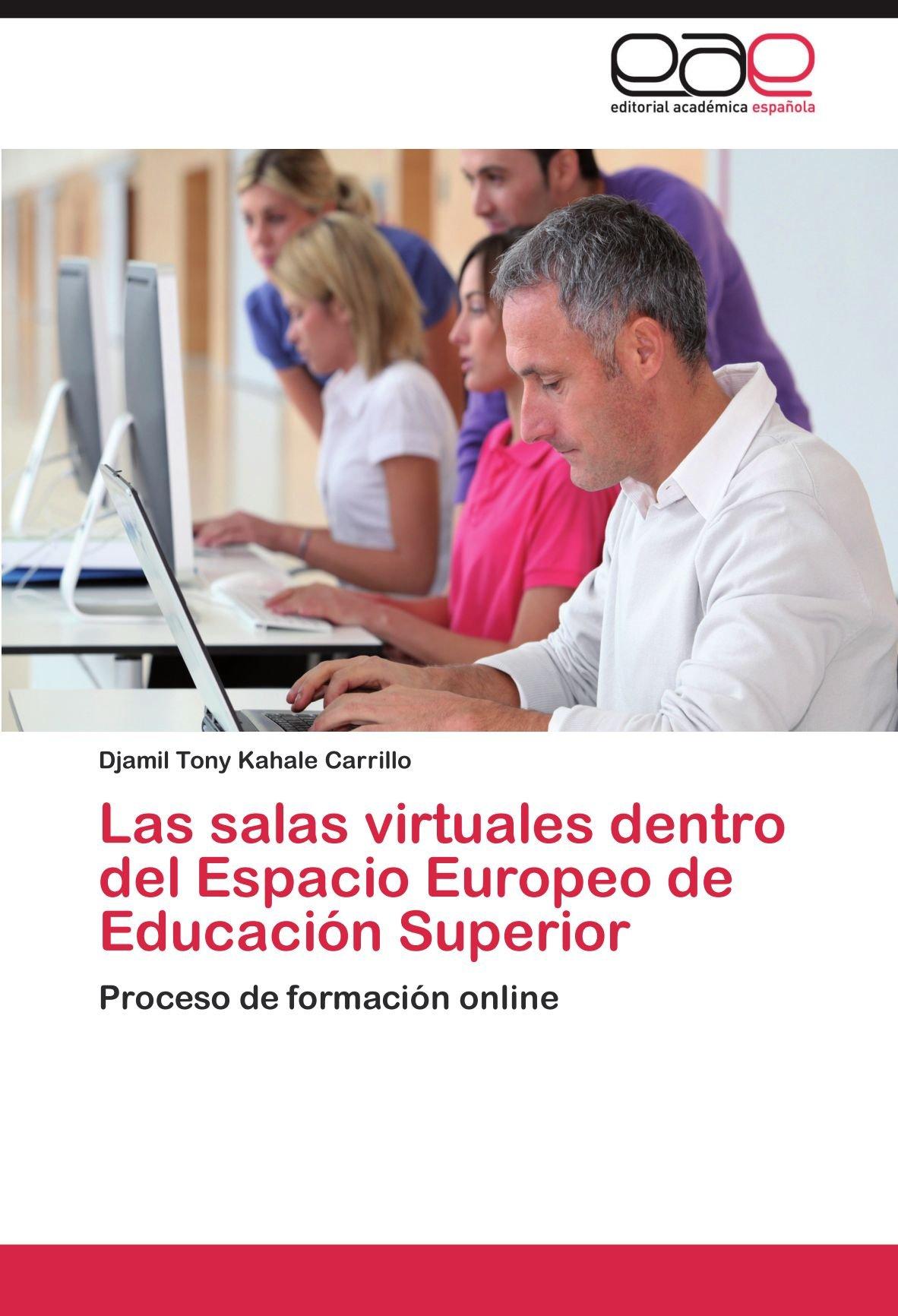 Las salas virtuales dentro del Espacio Europeo de Educación Superior: Proceso de formación online (Spanish Edition): Djamil Tony Kahale Carrillo: ...