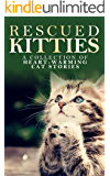 RESCUED KITTIES: A Collection of Heart-Warming Cat Stories (English Edition)