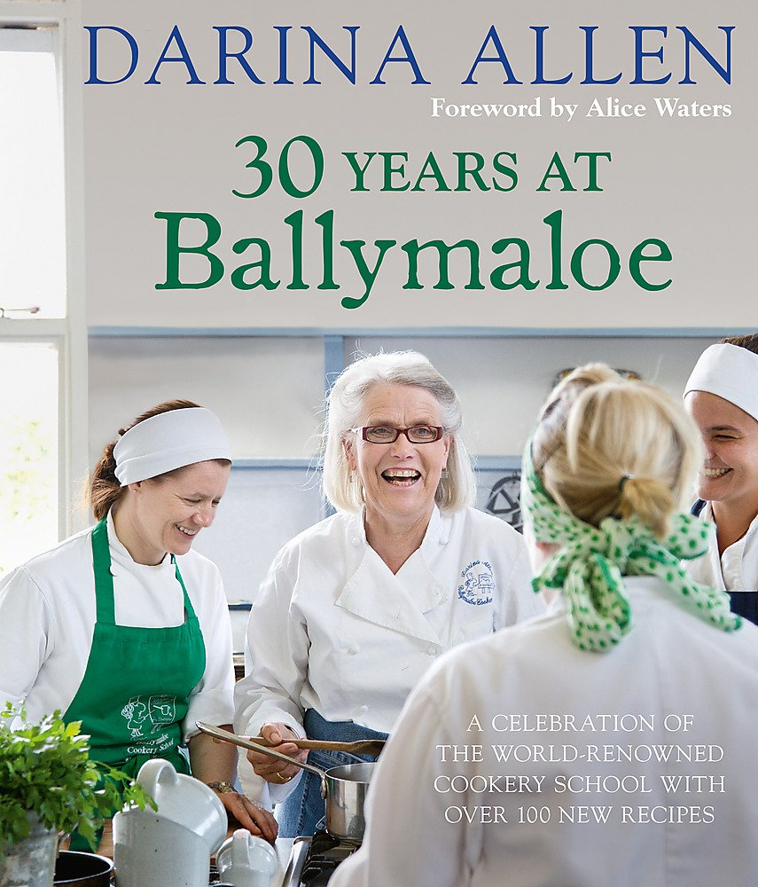 30 Years at Ballymaloe: A celebration of the world-renowned cookery school  with over 100 new recipes: Alice L. Waters Darina Allen : 9780857832078: ...