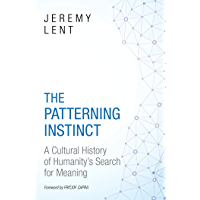 The Patterning Instinct: A Cultural History of Humanity's Search for Meaning (English Edition)