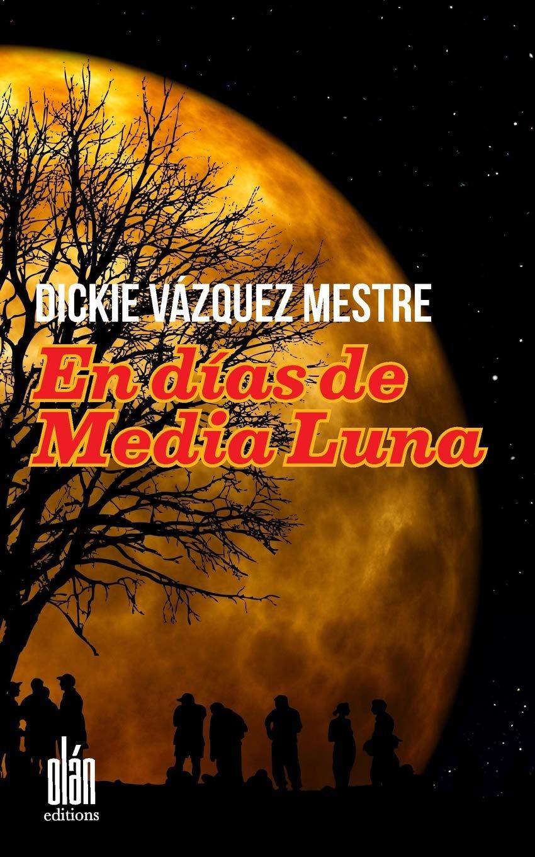 En días de Media Luna (Spanish Edition): Dickie Vázquez Mestre: 9781727260304: Amazon.com: Books
