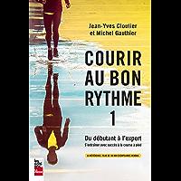 Courir au bon rythme 1, nouvelle édition: Du débutant à l'expert (French Edition)