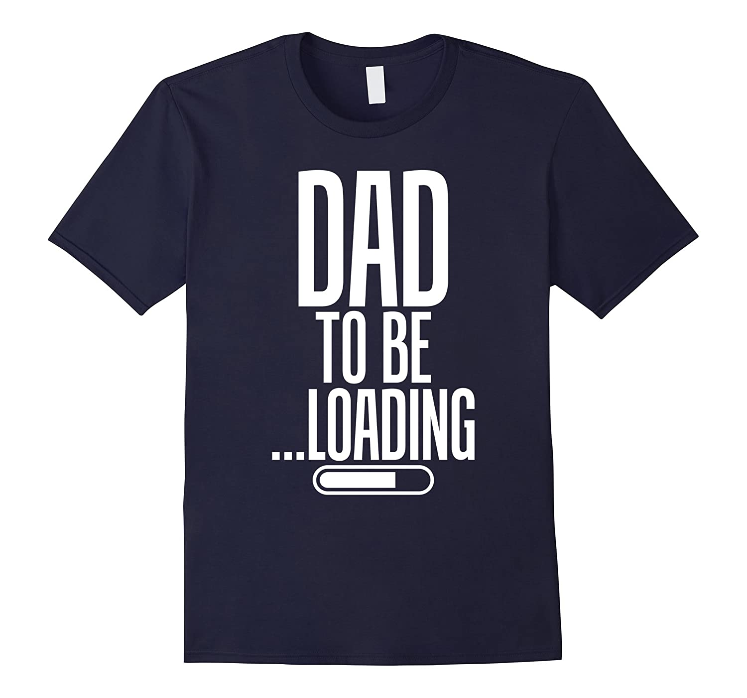 Dad To Be Loading First Time Dad Tshirt - Mens Funny Dad Tee-TJ