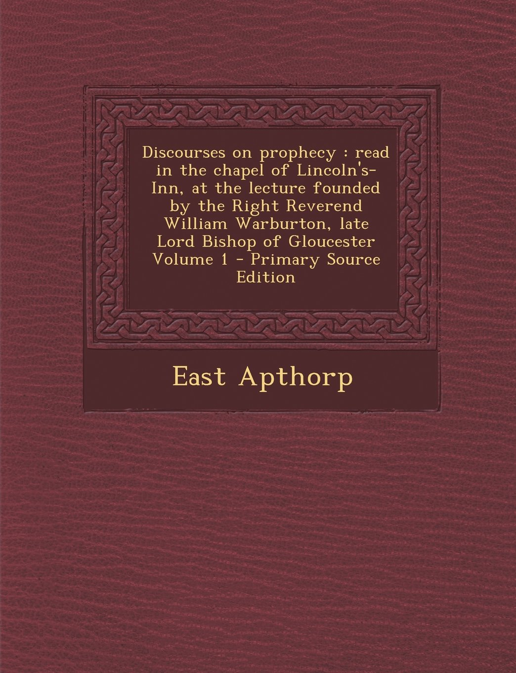 Discourses on Prophecy: Read in the Chapel of Lincoln's-Inn, at the Lecture Founded by the Right Reverend William Warburton, Late Lord Bishop pdf epub