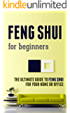 Feng Shui for Beginners: The Ultimate Guide to Feng Shui for Your Home or Office
