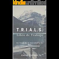 T.R.I.A.L.S.: Un Viaje de la Ansiedad a la Paz Libro de Trabajo