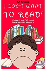 I Don't Want to Read! : Children's Book (6-7 Years). Martin Begins His Adventure Kindle Edition