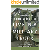 How To Convince Your Wife to Live in a Military Truck: Living Large in a Tiny Way