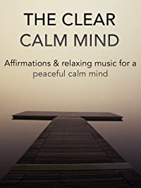 amazon com the clear calm mind affirmations relaxing music