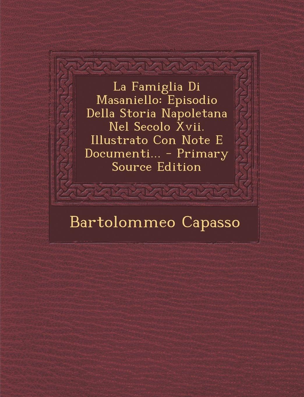 Download La Famiglia Di Masaniello: Episodio Della Storia Napoletana Nel Secolo XVII. Illustrato Con Note E Documenti... - Primary Source Edition (Italian Edition) ebook
