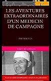 LES AVENTURES EXTRAORDINAIRES D'UN MEDECIN DE CAMPAGNE: FAITS REELS ET VECUS