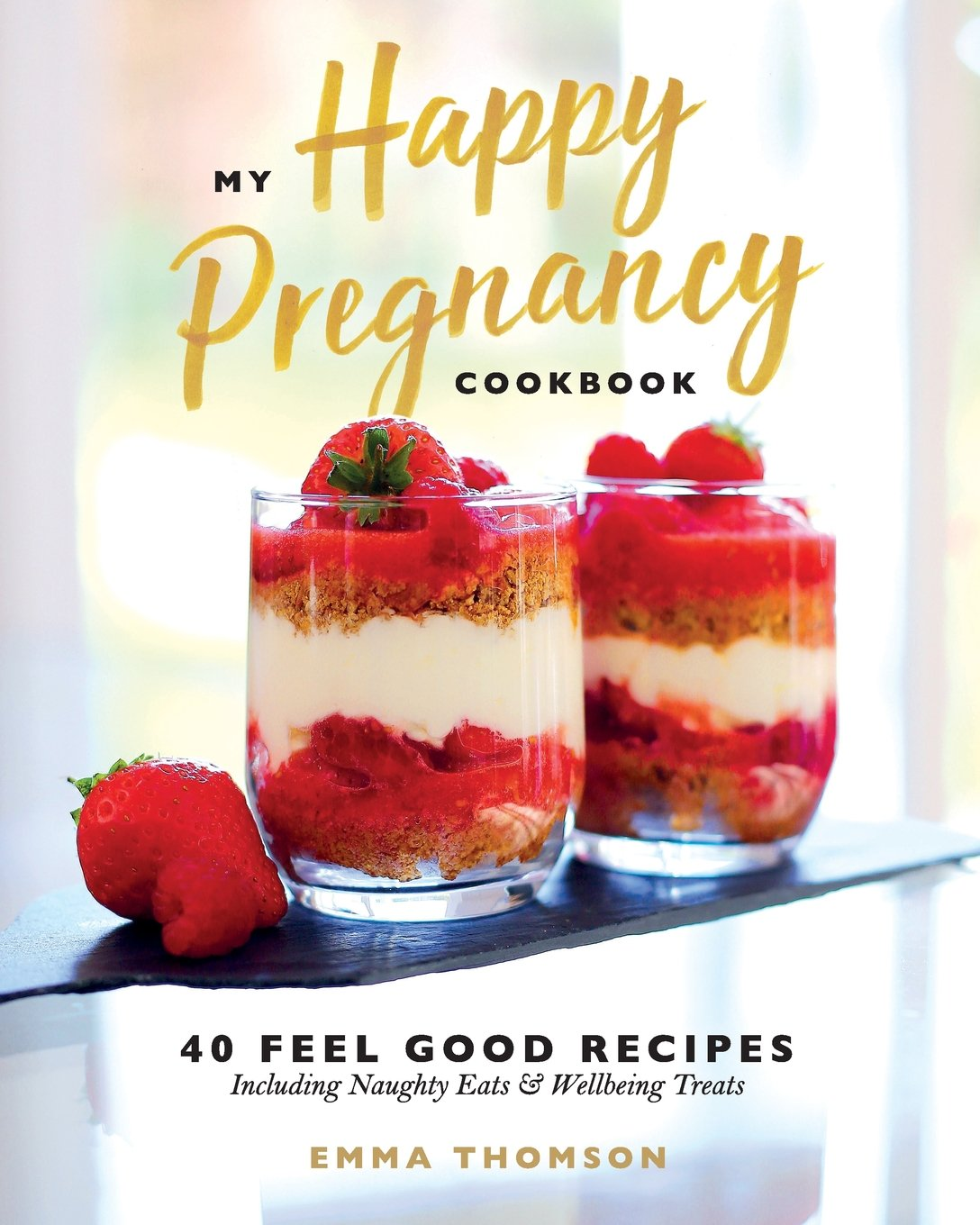 Download My Happy Pregnancy Cook Book: 40 Feel Good Recipes Including Naughty Eats and Wellbeing Treats pdf epub