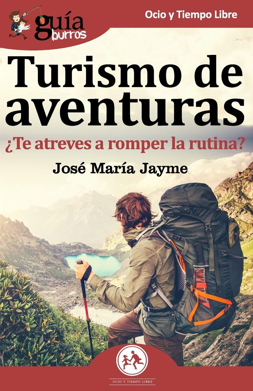 GuíaBurros Turismo de aventuras: ¿te atreves a romper la rutina?: 43: Amazon.es: Jayme, José María: Libros