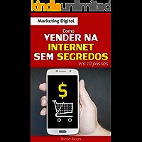 MARKETING DIGITAL: Como Vender na Internet Sem Segredos em 10 Passos