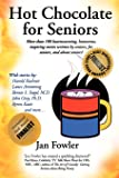 Hot Chocolate For Seniors: More Than 100 Heartwarming, Humorous, Inspiring Stories Written by Seniors, For Seniors, and About Seniors!