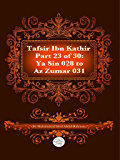 The Quran With Tafsir Ibn Kathir Part 23 of 30: Ya Sin 028 To Az Zumar 031