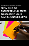 From PhD to Entrepreneur: Steps to Starting Your Own Business (Part 1)