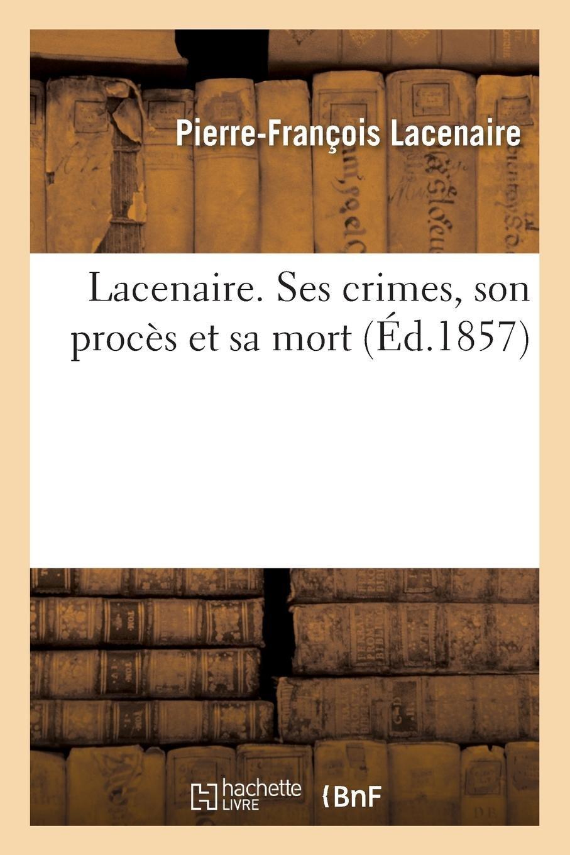Download Lacenaire. Ses Crimes, Son Procès Et Sa Mort (French Edition) pdf