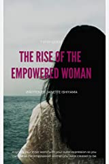 THE RISE OF THE EMPOWERED WOMAN: 7 Step Quest: Aligning Your Inner World With Your Outer Expression So You Can Rise As The Empowered Woman You Were Created To Be Kindle Edition