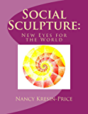 Social Sculpture: New Eyes for the World (English Edition)